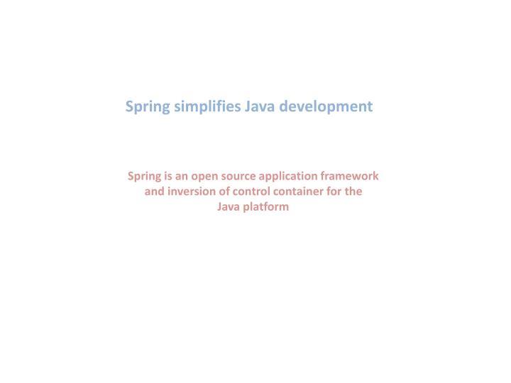 Spring simplifies Java