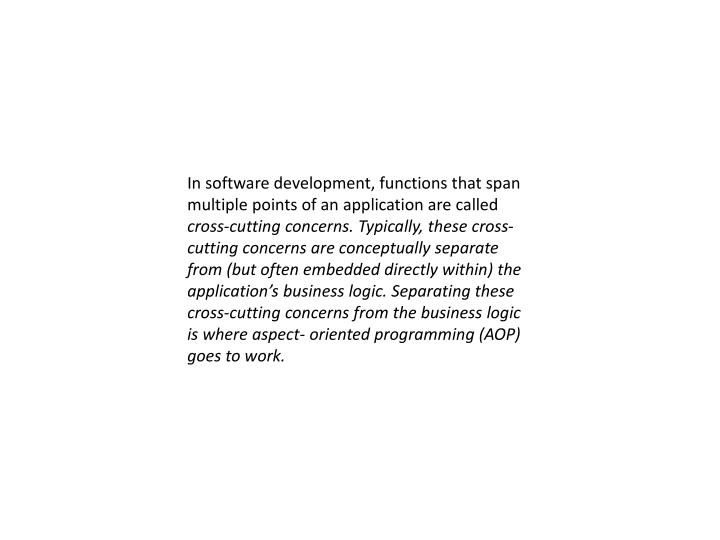 In software development, functions that span multiple points of an application are called