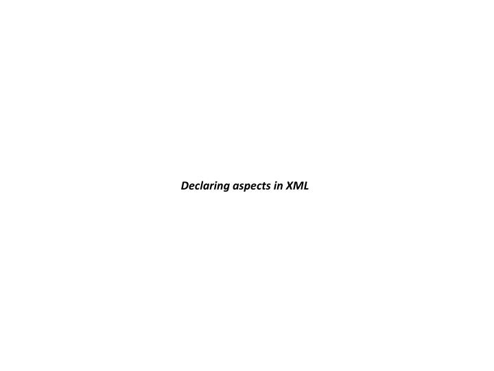Declaring aspects in XML