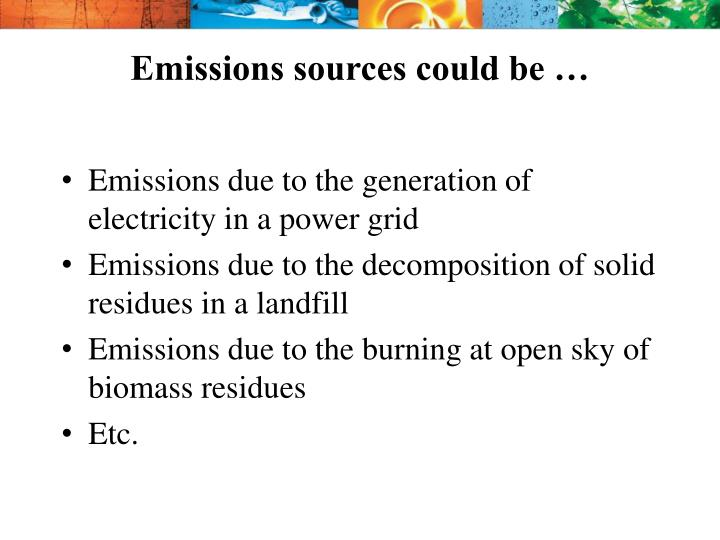 Emissions sources could be …
