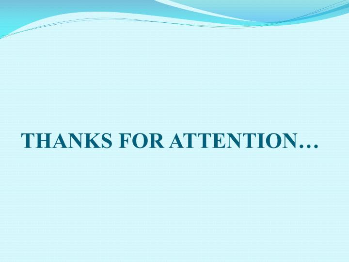 THANKS FOR ATTENTION…