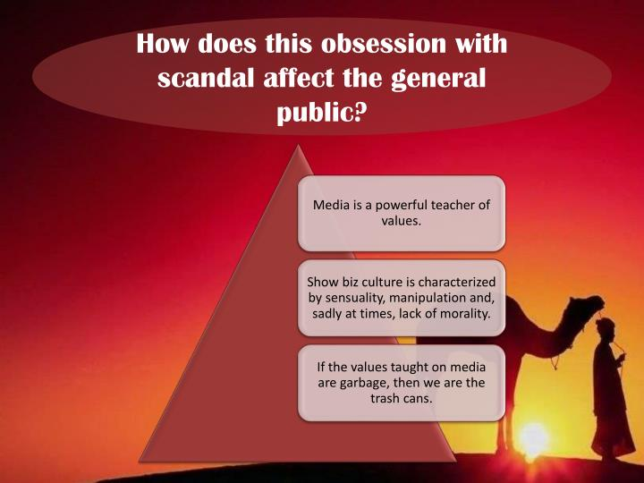 How does this obsession with scandal affect the general