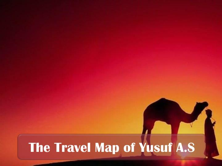 The Travel Map of Yusuf A.S