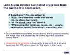 lean sigma defines successful processes from the customer s perspective