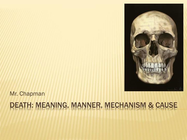 PPT - Death: Meaning, Manner, Mechanism & Cause PowerPoint