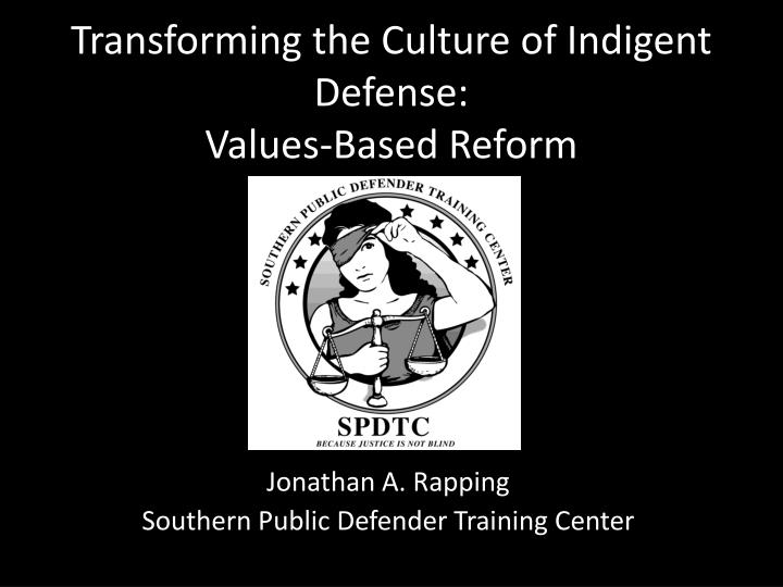 transforming the culture of indigent defense values based reform n.