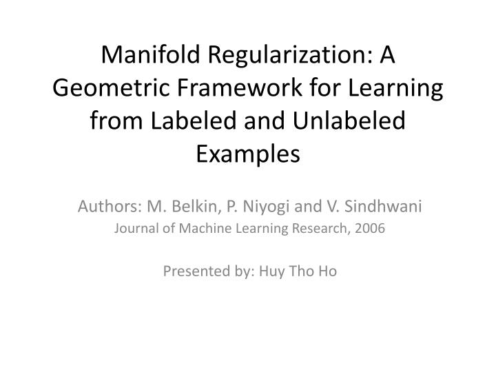 manifold regularization a geometric framework for learning from labeled and unlabeled examples n.
