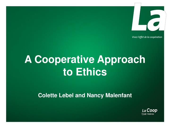 a c ooperative approach to ethics colette lebel and nancy malenfant n.