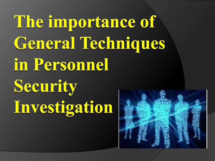 the importance of general t echniques in personnel s ecurity i nvestigation n.