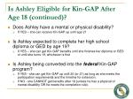 is ashley eligible for kin gap after age 18 continued