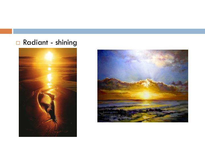 Radiant - shining