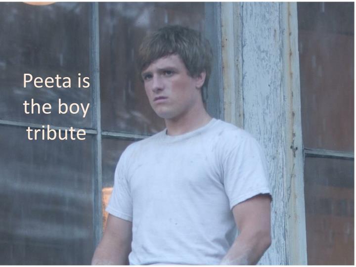 Peeta is the boy tribute