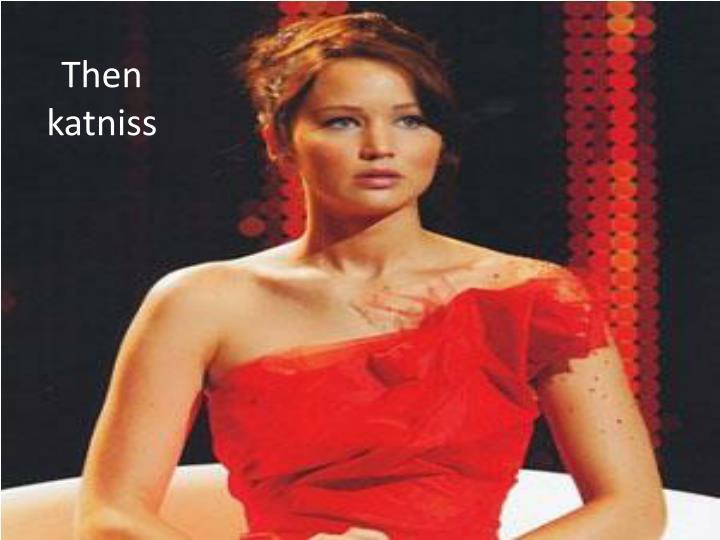 Then katniss