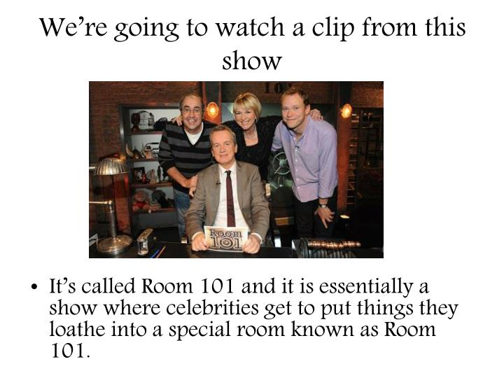 We're going to watch a clip from this show