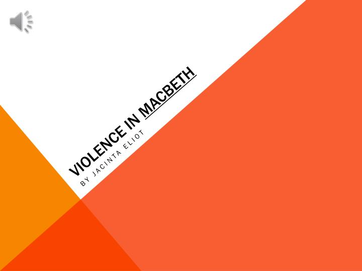 violence in macbeth The violence that permeates macbeth is rendered with chilling stalinist absolutism, wrote de jongh macbeth builds a tyranny of fear in which surveillance.