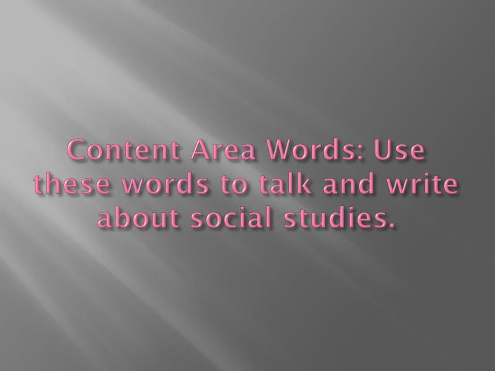 Content Area Words: Use these words to talk and write about social studies.