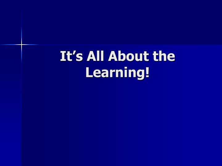 It s all about the learning