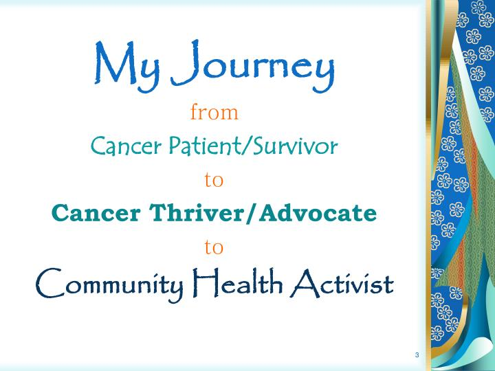 My journey from cancer patient survivor to cancer thriver advocate to community health activist