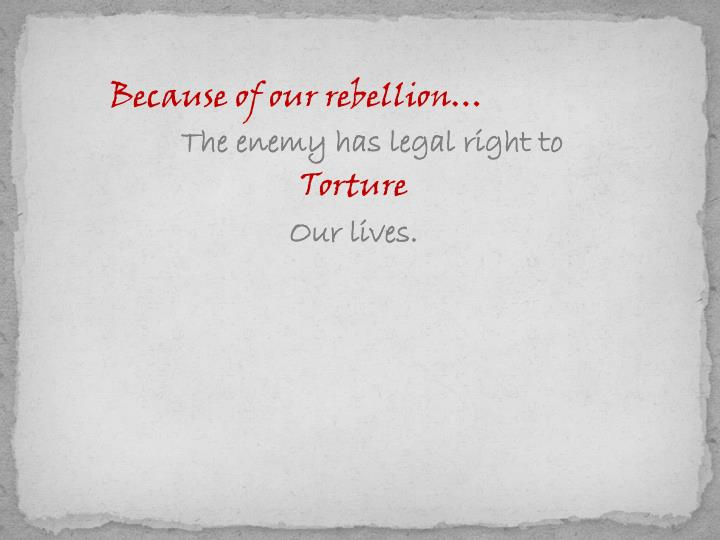 Because of our rebellion…