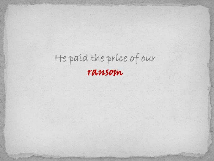 He paid the price of our