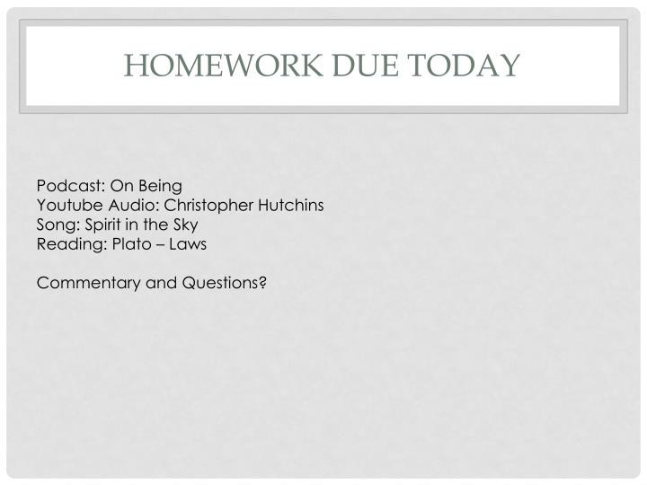 Homework due today