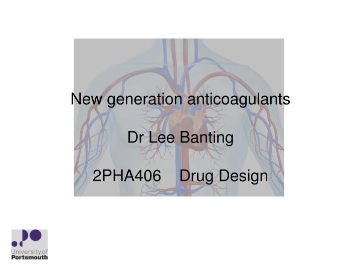 new generation anticoagulants dr lee banting 2pha406 drug design n.