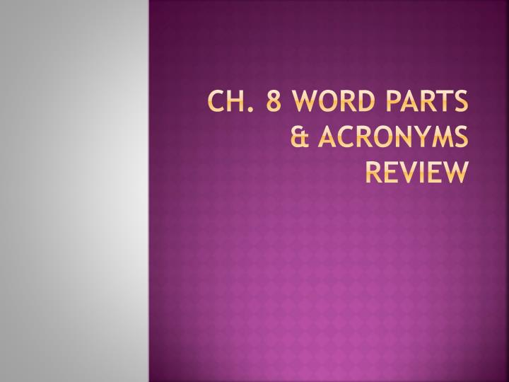 ch 8 word parts acronyms review n.