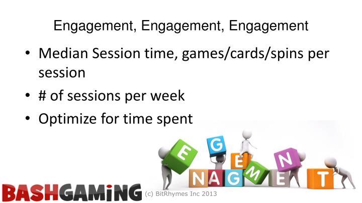 Engagement, Engagement, Engagement