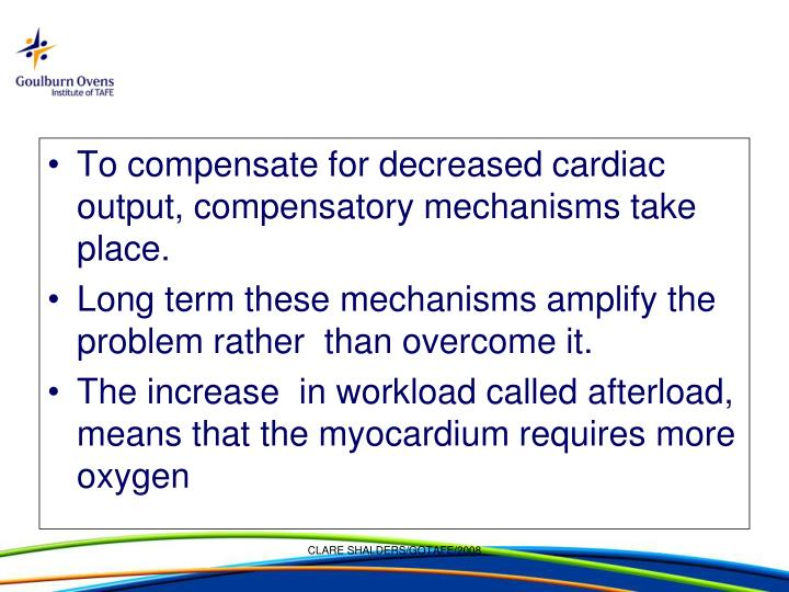 To compensate for decreased cardiac output, compensatory mechanisms take place.