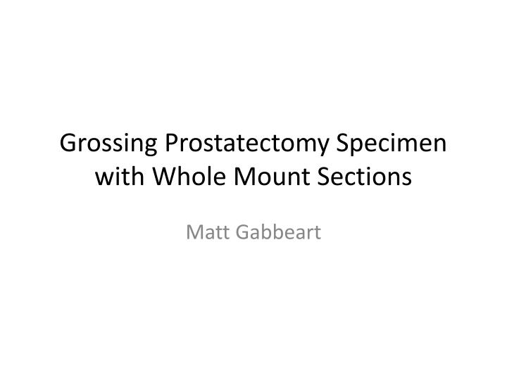 grossing prostatectomy specimen with whole mount sections n.