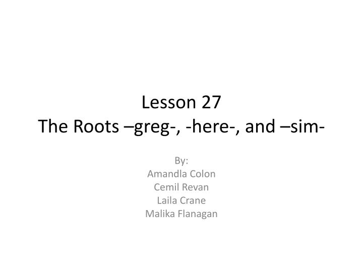 lesson 27 the roots greg here and sim n.