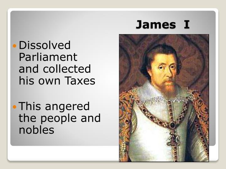 Dissolved Parliament and collected his own Taxes