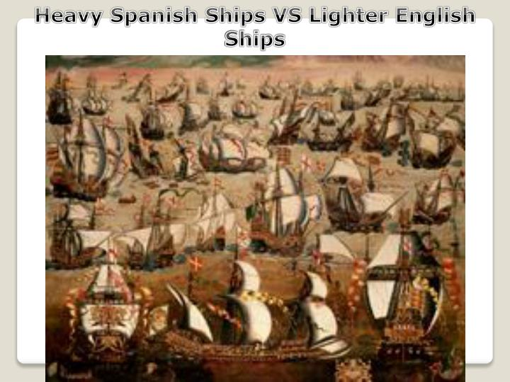 Heavy Spanish Ships VS Lighter English Ships