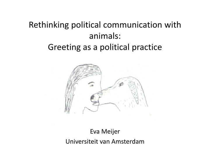 rethinking p olitical communication with animals greeting as a political practice n.
