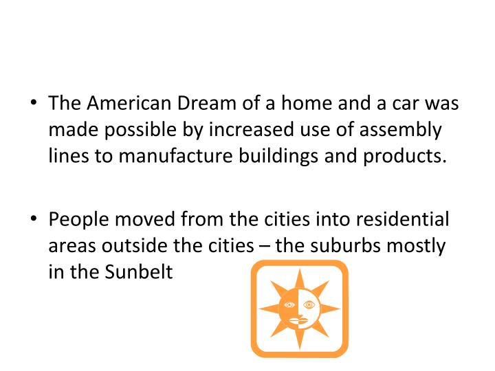 The American Dream of a home and a car was made possible by increased use of assembly lines to manufacture buildings and products.