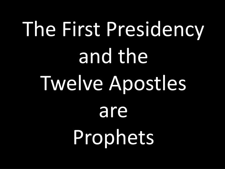 the first presidency and the twelve apostles are prophets n.