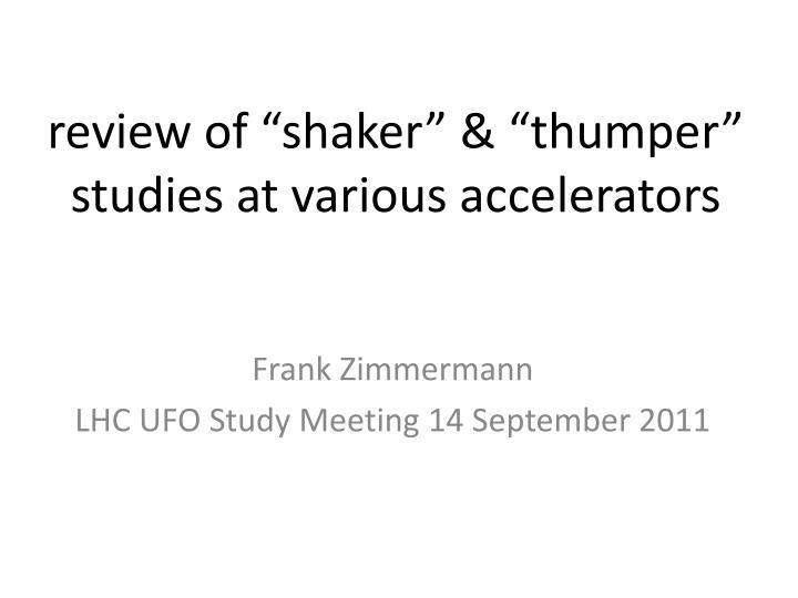 review of shaker thumper studies at various accelerators n.