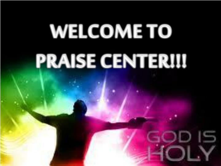 welcome to praise center n.