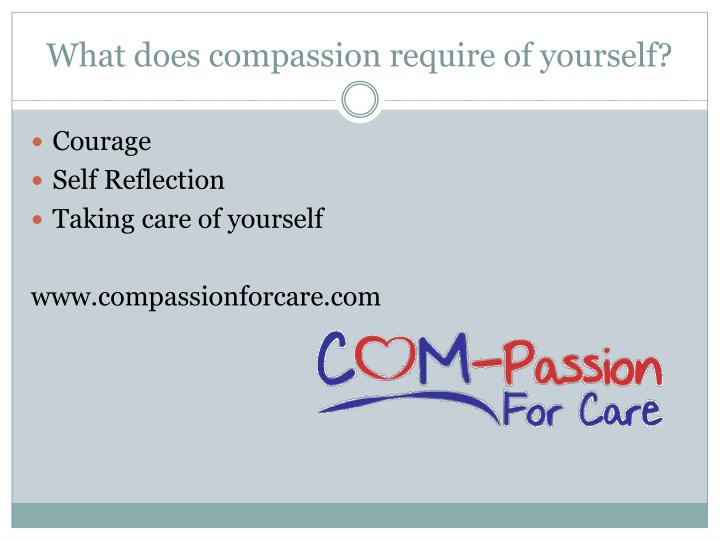 What does compassion require of yourself?