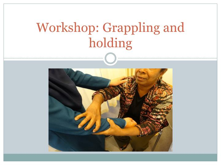 Workshop grappling and holding