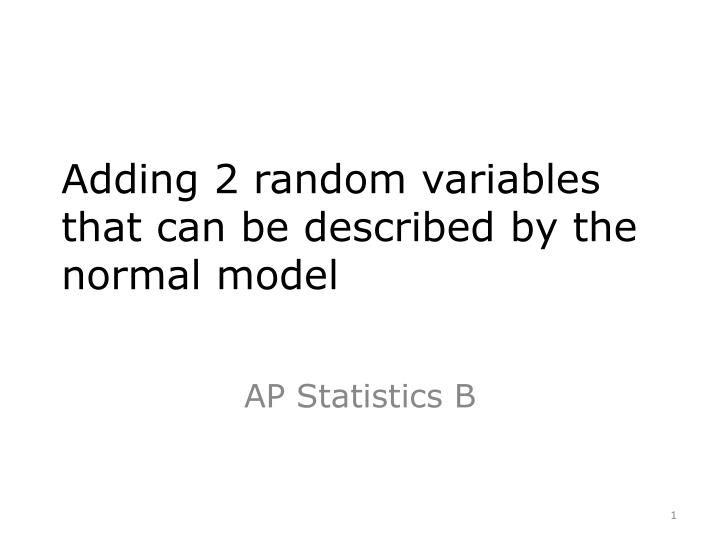 adding 2 random variables that can be described by the normal model n.