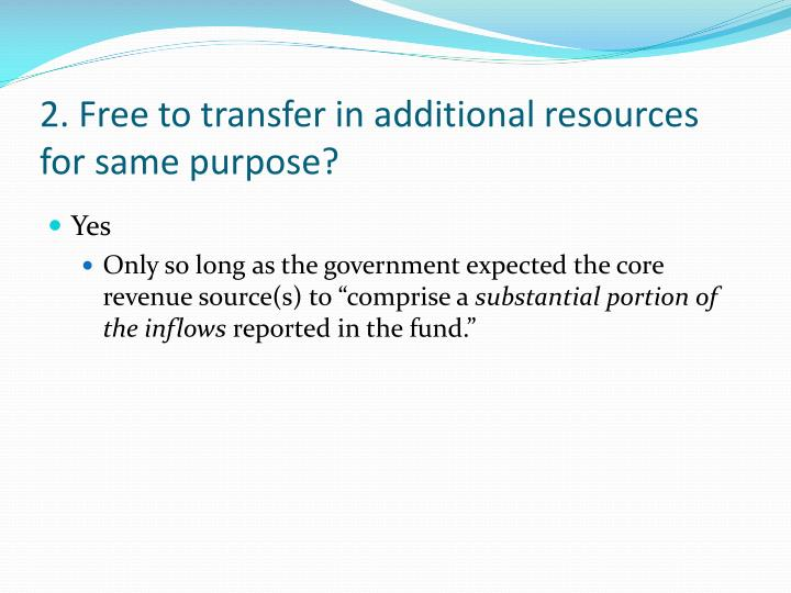 2. Free to transfer in additional resources for same purpose?