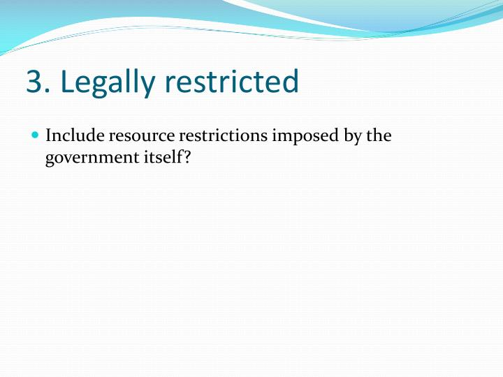 3. Legally restricted