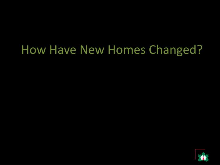 How Have New Homes Changed?
