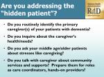 are you addressing the hidden patient