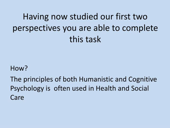 Having now studied our first two perspectives you are able to complete this task