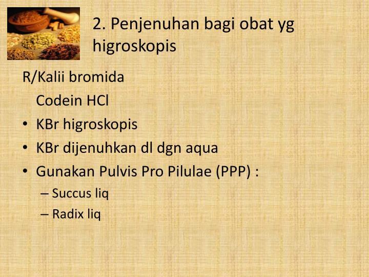 2. Penjenuhan bagi obat yg higroskopis