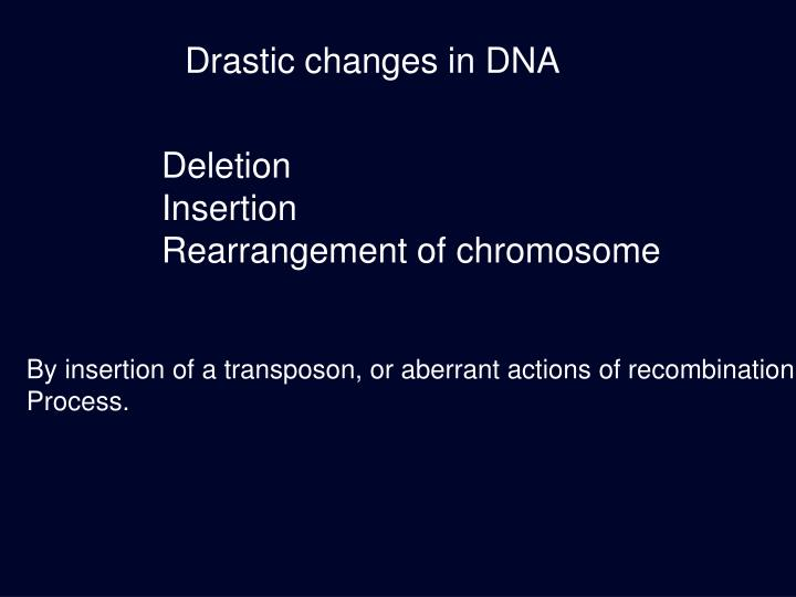 Drastic changes in DNA