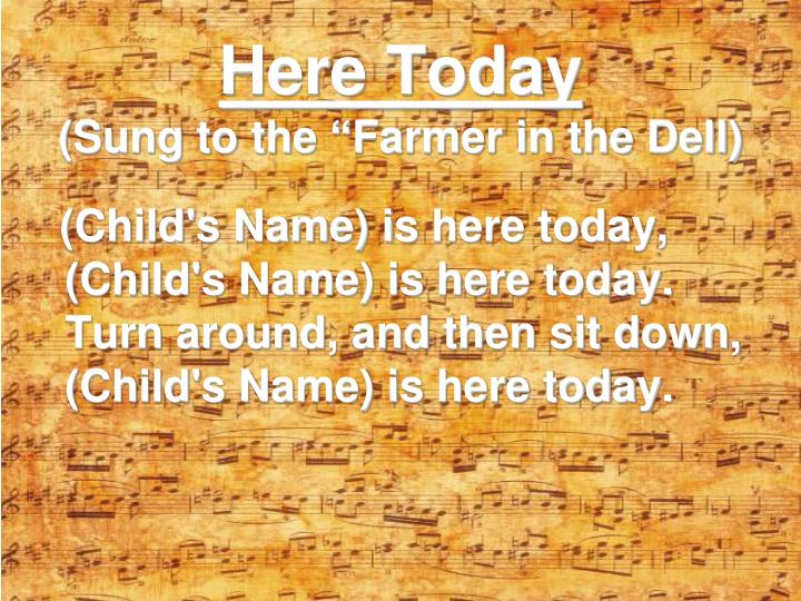here today sung to the farmer in the dell n.