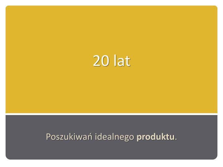 20 lat